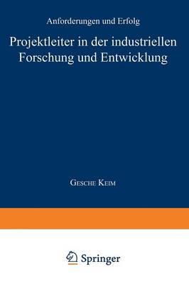 Projektleiter in Der Industriellen Forschung Und Entwicklung: Anforderungen Und Erfolg - Betriebswirtschaftslehre Fur Technologie Und Innovation 21 (Paperback)