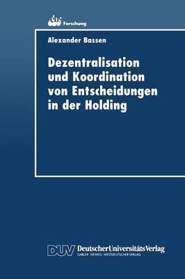 Dezentralisation Und Koordination Von Entscheidungen in Der Holding - Ebs-Forschung, Schriftenreihe Der European Business School S 8 (Paperback)