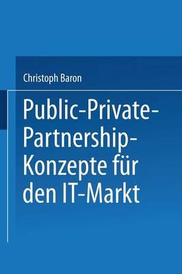 Public-Private-Partnership-Konzepte F r Den It-Markt - Duv Wirtschaftswissenschaft (Paperback)