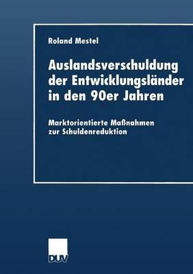 Auslandsverschuldung Der Entwicklungslander in Den 90er Jahren: Marktorientierte Massnahmen Zur Schuldenreduktion (Paperback)