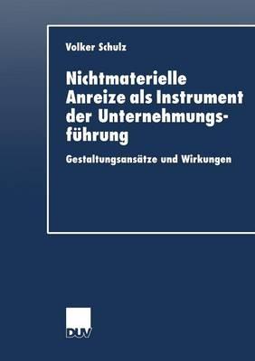 Nichtmaterielle Anreize ALS Instrument Der Unternehmungsf hrung: Gestaltungsans tze Und Wirkungen - Duv Wirtschaftswissenschaft (Paperback)