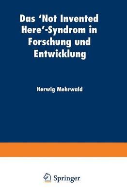 Das 'not Invented Here'-Syndrom in Forschung Und Entwicklung - Betriebswirtschaftslehre Fur Technologie Und Innovation 29 (Paperback)