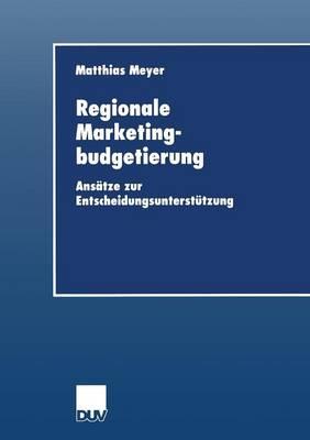 Regionale Marketingbudgetierung: Ans tze Zur Entscheidungsunterst tzung - Wirtschaftswissenschaften (Paperback)