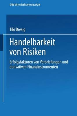 Handelbarkeit Von Risiken: Erfolgsfaktoren Von Verbriefungen Und Derivativen Finanzinstrumenten - Ebs-Forschung, Schriftenreihe Der European Business School S 22 (Paperback)