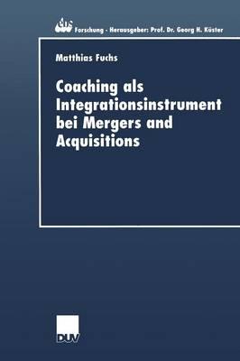 Coaching ALS Integrationsinstrument Bei Mergers and Acquisitions - Ebs-Forschung, Schriftenreihe Der European Business School S 28 (Paperback)