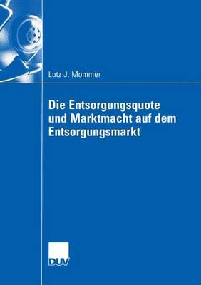 Die Entsorgungsquote Und Marktmacht Auf Dem Entsorgungsmarkt - Wirtschaftswissenschaften (Paperback)