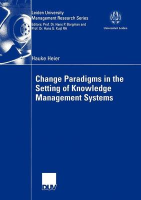 Change Paradigms in the Setting of Knowledge Management Systems - Leiden University Management Research Series (Paperback)
