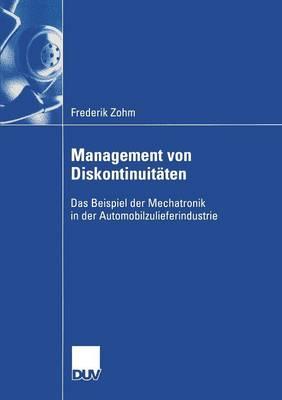 Management Von Diskontinuit ten: Das Beispiel Der Mechatronik in Der Automobilzulieferindustrie - Wirtschaftswissenschaften (Paperback)
