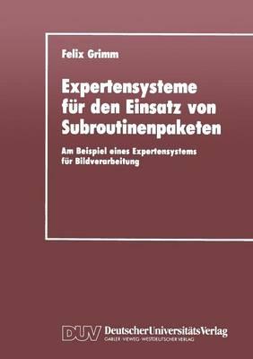 Expertensysteme F�r Den Einsatz Von Subroutinenpaketen: Am Beispiel Eines Expertensystems F�r Bildverarbeitung (Paperback)