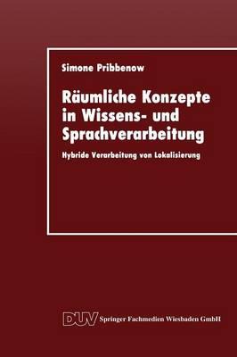 R umliche Konzepte in Wissens- Und Sprachverarbeitung: Hybride Verarbeitung Von Lokalisierung - Duv: Datenverarbeitung (Paperback)