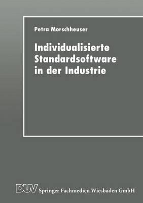 Individualisierte Standardsoftware in der Industrie: Merkmalsbasierte Anforderungsanalyse fur die Informationsverarbeitung (Paperback)