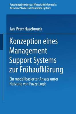 Konzeption Eines Management Support Systems Zur Fr haufkl rung: Ein Modellbasierter Ansatz Unter Nutzung Von Fuzzy Logic - Forschungsbeitrage Zur Wirtschaftsinformatik / Advanced Stud (Paperback)