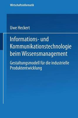 Informations- Und Kommunikationstechnologie Beim Wissensmanagement: Gestaltungsmodell F r Die Industrielle Produktentwicklung - Wirtschaftsinformatik (Paperback)
