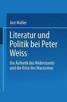 """Literatur Und Politik Bei Peter Weiss: Die """"eAsthetik Des Widerstands"""" Und Die Krise Des Marxismus (Paperback)"""