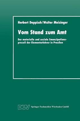 Vom Stand Zum Amt: Der Materielle Und Soziale Emanzipationsprozess Der Elementarlehrer in Preussen - Duv Sozialwissenschaft (Paperback)