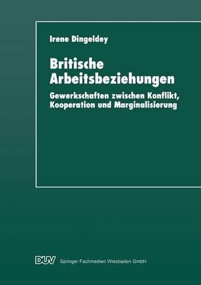 Britische Arbeitsbeziehungen: Gewerkschaften Zwischen Konflikt, Kooperation Und Marginalisierung (Paperback)
