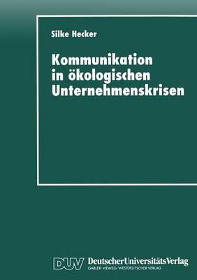 Kommunikation in kologischen Unternehmenskrisen: Der Fall Shell Und Brent Spar (Paperback)