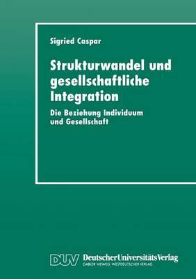 Strukturwandel Und Gesellschaftliche Integration: Die Beziehung Individuum Und Gesellschaft (Paperback)