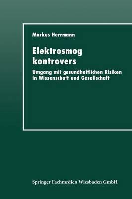 Elektrosmog Kontrovers: Umgang Mit Gesundheitlichen Risiken in Wissenschaft Und Gesellschaft (Paperback)