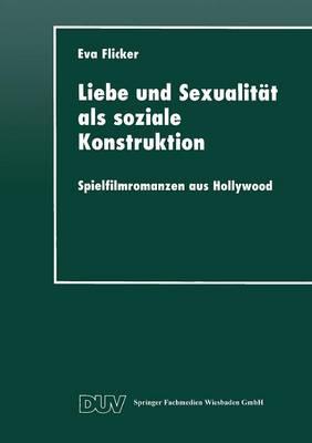Liebe Und Sexualit t ALS Soziale Konstruktion: Spielfilmromanzen Aus Hollywood - Duv Sozialwissenschaft (Paperback)