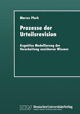 Prozesse Der Urteilsrevision: Kognitive Modellierung Der Verarbeitung Unsicheren Wissens - Studien Zur Kognitionswissenschaft (Paperback)