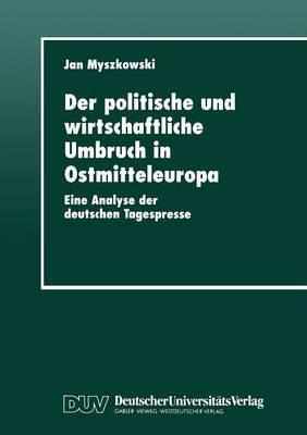 Der Politische Und Wirtschaftliche Umbruch in Ostmitteleuropa: Eine Analyse Der Deutschen Tagespresse (Paperback)