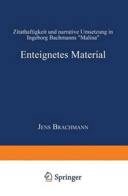 """Enteignetes Material: Zitathaftigkeit Und Narrative Umsetzung in Ingeborg Bachmanns """"Malina"""" - Literaturwissenschaft, Kulturwissenschaft (Paperback)"""