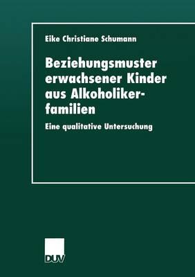Beziehungsmuster Erwachsener Kinder Aus Alkoholikerfamilien: Eine Qualitative Untersuchung (Paperback)
