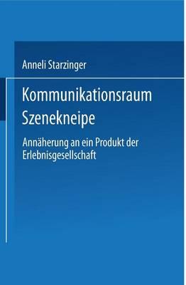 Kommunikationsraum Szenekneipe: Ann herung an Ein Produkt Der Erlebnisgesellschaft - Duv Sozialwissenschaft (Paperback)