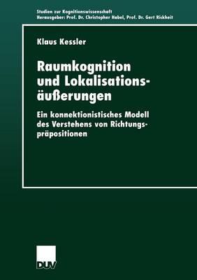 Raumkognition Und Lokalisationsausserungen: Ein Konnektionistisches Modell Des Verstehens Von Richtungsprapositionen - Studien Zur Kognitionswissenschaft (Paperback)