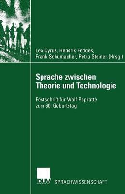 Sprache Zwischen Theorie Und Technologie / Language Between Theory and Technology: Festschrift F�r Wolf Paprott� Zum 60. Geburtstag /Studies in Honour of Wolf Paprott� on Occasion of His 60th Birthday - Sprachwissenschaft (Paperback)