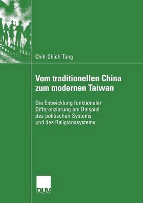 Vom Traditionellen China Zum Modernen Taiwan: Die Entwicklung Funktionaler Differenzierung Am Beispiel Des Politischen Systems Und Des Religionssystems - Duv Sozialwissenschaft (Paperback)