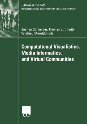 Computational Visualistics, Media Informatics, and Virtual Communities - Bildwissenschaft 11 (Paperback)
