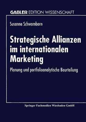 Strategische Allianzen Im Internationalen Marketing: Planung Und Portfolioanalytische Beurteilung (Paperback)