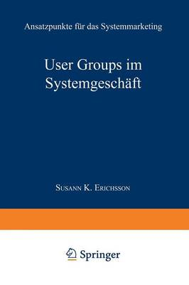 User Groups Im Systemgesch�ft: Ansatzpunkte F�r Das Systemmarketing (Paperback)