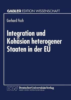 Integration Und Kohasion Heterogener Staaten in Der Eu: Auenhandelstheoretische Und Entwicklungsrelevante Probleme - Gabler Edition Wissenschaft (Paperback)