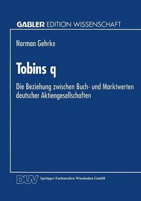 Tobins Q: Die Beziehung Zwischen Buch- Und Marktwerten Deutscher Aktiengesellschaften (Paperback)