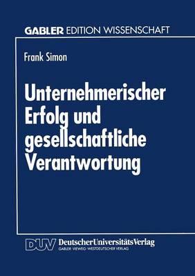Unternehmerischer Erfolg Und Gesellschaftliche Verantwortung (Paperback)