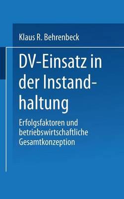 DV-Einsatz in Der Instandhaltung: Erfolgsfaktoren Und Betriebswirtschaftliche Gesamtkonzeption (Paperback)