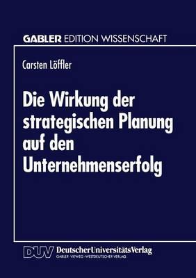 Die Wirkung Der Strategischen Planung Auf Den Unternehmenserfolg (Paperback)
