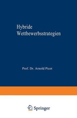 Hybride Wettbewerbsstrategien: Zur Synthese Von Kosten- Und Differenzierungsvorteilen - Markt- Und Unternehmensentwicklung / Markets and Organisatio (Paperback)