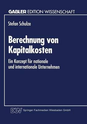 Berechnung Von Kapitalkosten: Ein Konzept F r Nationale Und Internationale Unternehmen (Paperback)