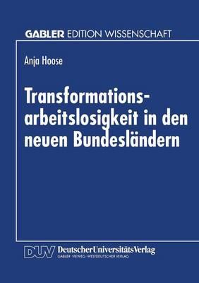 Transformationsarbeitslosigkeit in Den Neuen Bundesl ndern: Arbeitsmarkttheoretische Und Arbeitsmarktpolitische Analyse Mit Empirischen Daten (Paperback)