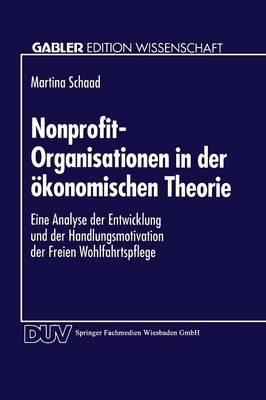 Nonprofit-Organisationen in Der konomischen Theorie: Eine Analyse Der Entwicklung Und Der Handlungsmotivation Der Freien Wohlfahrtspflege - Gabler Edition Wissenschaft (Paperback)