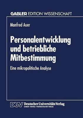 Personalentwicklung Und Betriebliche Mitbestimmung: Eine Mikropolitische Analyse (Paperback)