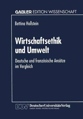 Wirtschaftsethik Und Umwelt: Deutsche Und Franz�sische Ans�tze Im Vergleich - Gabler Edition Wissenschaft (Paperback)