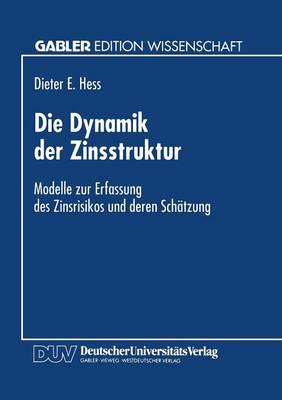 Die Dynamik Der Zinsstruktur: Modelle Zur Erfassung Des Zinsrisikos Und Deren Sch tzung (Paperback)