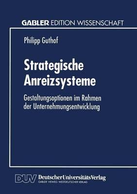 Strategische Anreizsysteme: Gestaltungsoptionen Im Rahmen Der Unternehmungsentwicklung (Paperback)