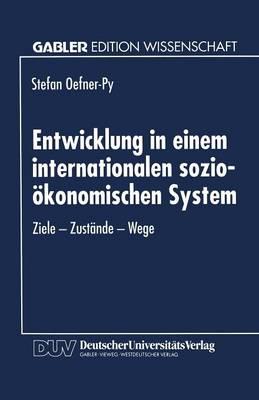 Entwicklung in Einem Internationalen Sozio- konomischen System: Ziele -- Zust nde -- Wege - Gabler Edition Wissenschaft (Paperback)