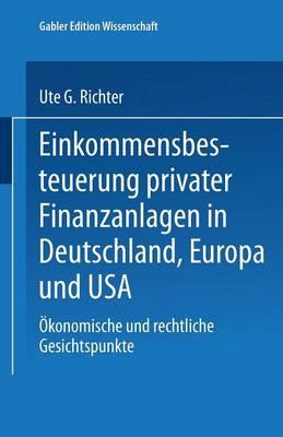 Einkommensbesteuerung Privater Finanzanlagen in Deutschland, Europa Und USA: �konomische Und Rechtliche Gesichtspunkte (Paperback)
